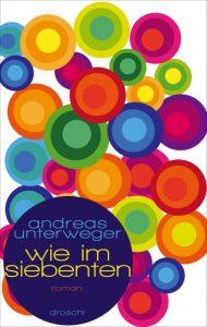 05_Droschl Verlag_Andreas Unterweger_Wie im Siebenten
